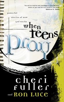 When Teens Pray: Powerful Stories of How God Works, Luce, Ron & Fuller, Cheri & Fuller, Cheri