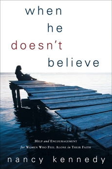 When He Doesn't Believe: Help and Encouragement for Women Who Feel Alone in Their Faith, Kennedy, Nancy