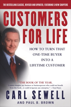 Customers for Life: How to Turn That One-Time Buyer Into a Lifetime Customer, Sewell, Carl & Brown, Paul B. & Sewell, Carl