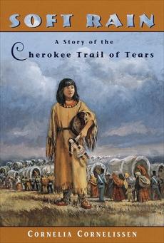 Soft Rain: A Story of the Cherokee Trail of Tears, Cornelissen, Cornelia
