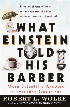What Einstein Told His Barber: More Scientific Answers to Everyday Questions, Wolke, Robert