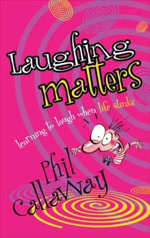 Laughing Matters: Learning to Laugh When Life Stinks, Callaway, Phil