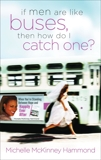 If Men Are Like Buses, Then How Do I Catch One?: When You're Standing Between Hope and Happily Ever After, Hammond, Michelle McKinney