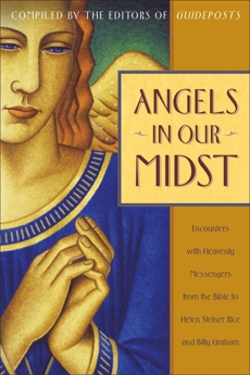 Angels in Our Midst: Encounters with Heavenly Messengers from the Bible to Helen Steiner Rice and Bil ly Graham,