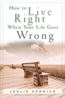 How to Live Right When Your Life Goes Wrong, Vernick, Leslie