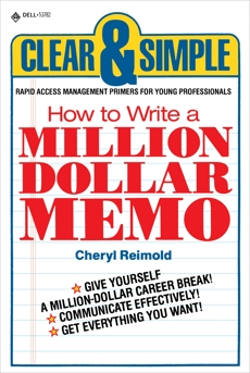 How to Write a Million Dollar Memo: Rapid Access Management Primers for Young Professionals, Reimold, Cheryl