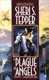 A Plague of Angels: A Novel, Tepper, Sheri S.