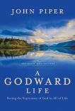 A Godward Life: Savoring the Supremacy of God in All of Life, Piper, John