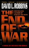 The End of War: A Novel of the Race for Berlin, Robbins, David L.