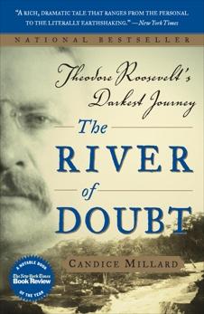 The River of Doubt: Theodore Roosevelt's Darkest Journey, Millard, Candice