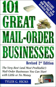 101 Great Mail-Order Businesses, Revised 2nd Edition: The Very Best (and Most Profitable!) Mail-Order Businesses You Can Start with Li ttle or No Money, Hicks, Tyler G.