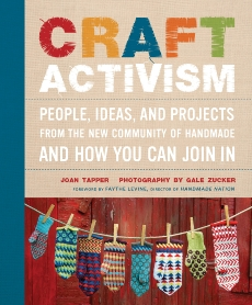 Craft Activism: People, Ideas, and Projects from the New Community of Handmade and How You Can Join In, Tapper, Joan & Zucker, Gale
