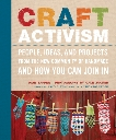 Craft Activism: People, Ideas, and Projects from the New Community of Handmade and How You Can Join In, Tapper, Joan & Levine, Faythe (FRW) & Zucker, Gale