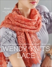 Wendy Knits Lace: Essential Techniques and Patterns for Irresistible Everyday Lace, Johnson, Wendy D.