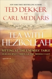 Tea with Hezbollah: Sitting at the Enemies Table Our Journey Through the Middle East, Dekker, Ted & Medearis, Carl