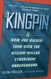 Kingpin: How One Hacker Took Over the Billion-Dollar Cybercrime Underground, Poulsen, Kevin
