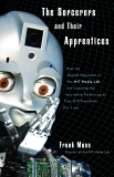 The Sorcerers and Their Apprentices: How the Digital Magicians of the MIT Media Lab Are Creating the Innovative Technologies That Will Transform Our Lives, Moss, Frank