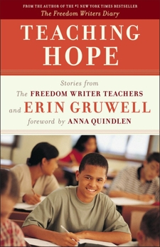 Teaching Hope: Stories from the Freedom Writer Teachers and Erin Gruwell, Gruwell, Erin
