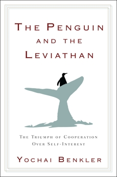 The Penguin and the Leviathan: How Cooperation Triumphs over Self-Interest, Benkler, Yochai