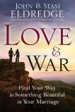 Love and War: Finding the Marriage You've Dreamed Of, Eldredge, Stasi & Eldredge, John