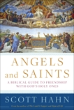 Angels and Saints: A Biblical Guide to Friendship with God's Holy Ones, Hahn, Scott