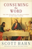 Consuming the Word: The New Testament and the Eucharist in the Early Church, Hahn, Scott