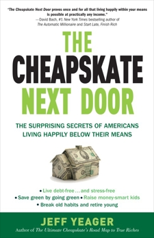 The Cheapskate Next Door: The Surprising Secrets of Americans Living Happily Below Their Means, Yeager, Jeff