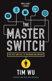 The Master Switch: The Rise and Fall of Information Empires, Wu, Tim
