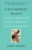 A Bittersweet Season: Caring for Our Aging Parents--and Ourselves, Gross, Jane