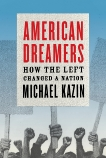 American Dreamers: How the Left Changed a Nation, Kazin, Michael