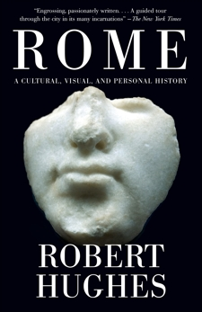 Rome: A Cultural, Visual, and Personal History, Hughes, Robert