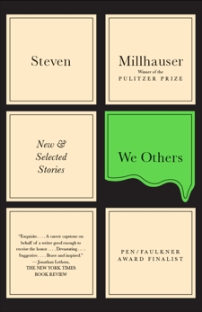 We Others: New & Selected Stories, Millhauser, Steven