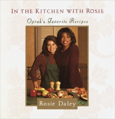 In the Kitchen with Rosie: Oprah's Favorite Recipes: A Cookbook, Daley, Rosie