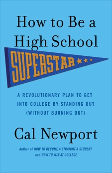 How to Be a High School Superstar: A Revolutionary Plan to Get into College by Standing Out (Without Burning Out), Newport, Cal