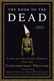 The Book of the Dead: Lives of the Justly Famous and the Undeservedly Obscure, Mitchinson, John & Lloyd, John