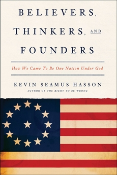 Believers, Thinkers, and Founders: How We Came to Be One Nation Under God, Hasson, Kevin Seamus