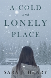 A Cold and Lonely Place: A Novel, Henry, Sara J.