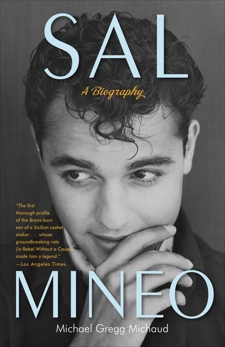 Sal Mineo: A Biography, Michaud, Michael Gregg
