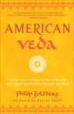 American Veda: From Emerson and the Beatles to Yoga and Meditation How Indian Spirituality Changed the West, Goldberg, Philip