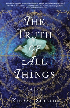 The Truth of All Things: A Novel, Shields, Kieran