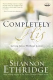 Completely His: Loving Jesus Without Limits, Ethridge, Shannon