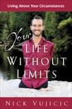 Your Life Without Limits: Living Above Your Circumstances, Vujicic, Nick