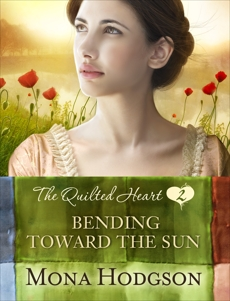 Bending Toward the Sun: The Quilted Heart Novella Two, Hodgson, Mona
