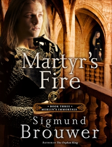 Martyr's Fire: Book 3 in the Merlin's Immortals series, Brouwer, Sigmund