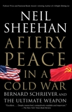 A Fiery Peace in a Cold War: Bernard Schriever and the Ultimate Weapon, Sheehan, Neil