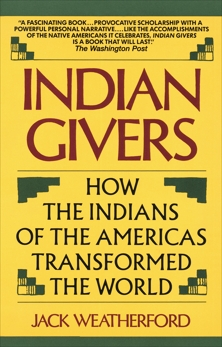 Indian Givers: How the Indians of the Americas Transformed the World, Weatherford, Jack