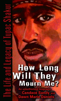 How Long Will They Mourn Me?: The Life and Legacy of Tupac Shakur, Sandy, Candace & Daniels, Dawn Marie