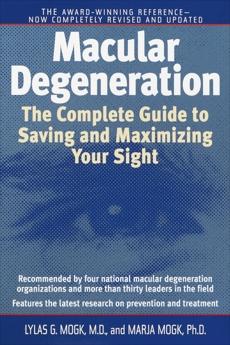 Macular Degeneration: The Complete Guide to Saving and Maximizing Your Sight, Mogk, Lylas G. & Mogk, Lylas G. & Mogk, Marja