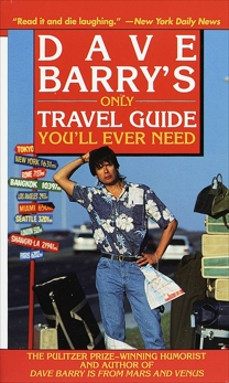 Dave Barry's Only Travel Guide You'll Ever Need, Barry, Dave