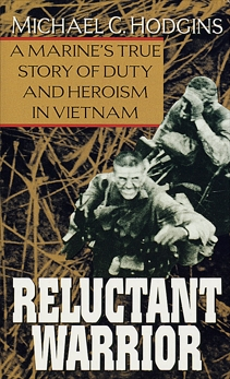 Reluctant Warrior: A Marine's True Story of Duty and Heroism in Vietnam, Hodgins, Michael
